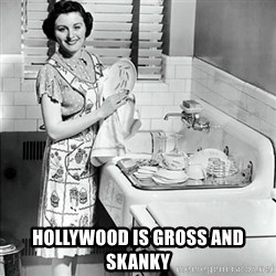 50s Housewife -  Hollywood is gross and skanky