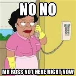 Family guy maid - No no mr ross not here right now