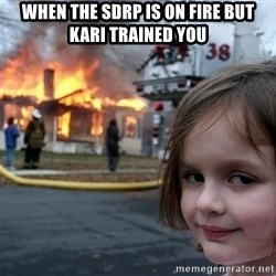 Disaster Girl - when the SDRP is on fire but kari trained you
