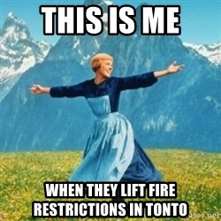 Sound Of Music Lady - This is me  when they lift fire restrictions in Tonto