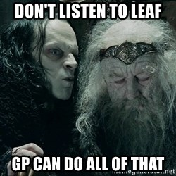 Wormtongue Whisper - don't listen to leaf gp can do all of that