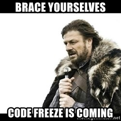 Winter is Coming - Brace Yourselves Code freeze is coming