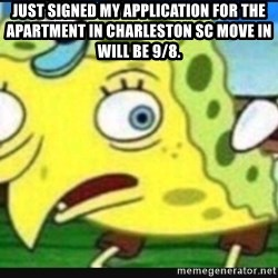 Mocking spongebob chicken - Just signed my application for the Apartment in Charleston SC Move in will be 9/8.