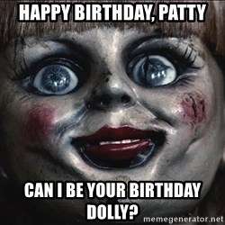 Annabelle movie horror - Happy birthday, Patty Can I be your birthday dolly?