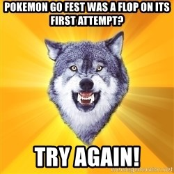 Courage Wolf - Pokemon g0 fest was a flop on its first attempt? Try again!