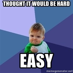 Success Kid - Thought it would be hard easy