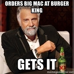 The Most Interesting Man In The World - orders big mac at burger king gets it