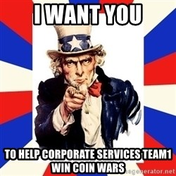 uncle sam i want you - I want You To help corporate services team1 win coin wars