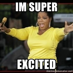 Overly-Excited Oprah!!!  - im super  excited