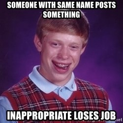 Bad Luck Brian - someone with same name posts something INAPPROPRIATE loses job