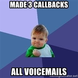 Success Kid - Made 3 callbacks All voicemails