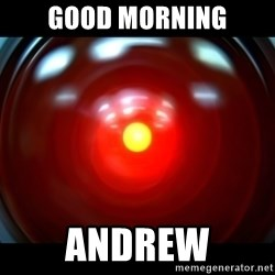 Hal 9000 - Good morning andrew