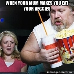 shit, the comments already started? sorry. 'scuse me. - when your mum makes you eat your veggies