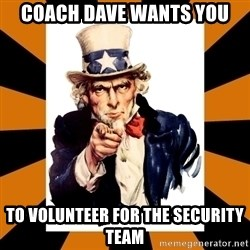 Uncle sam wants you! - Coach Dave Wants You To volunteer for the Security Team
