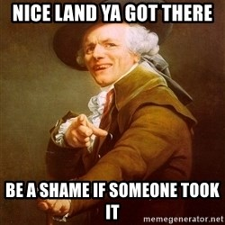 Joseph Ducreux - Nice land ya got there Be a shame if someone took it