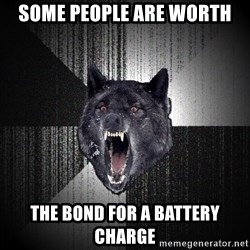 Insanity Wolf - Some people are wOrtH The bond for a battery charge