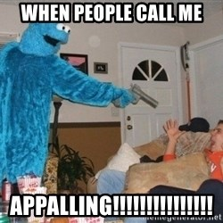 Bad Ass Cookie Monster - when people call me appalling!!!!!!!!!!!!!!!