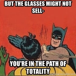 batman slap robin - But the glasses might not sell- you're in the path of totality