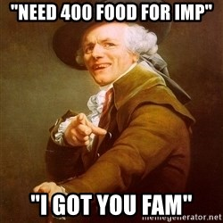 "Joseph Ducreux - ""Need 400 food for imp"" ""I got you fam"""