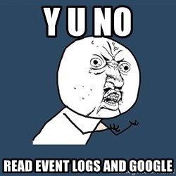 Y U No - Y U No Read Event Logs and Google