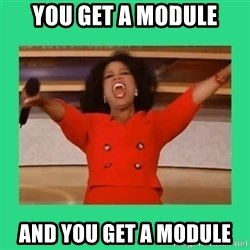 Oprah Car - you get a module and you get a module