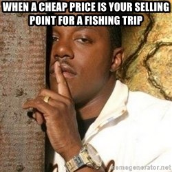SHHH/Mase - When a cheap price is your selling point for a fishing trip