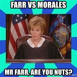 Judge Judy - Farr Vs Morales Mr Farr, are You nuts?