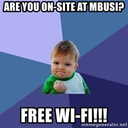 Success Kid - Are you on-site at MBUSI? Free wi-fi!!!