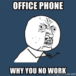 Y U No - Office phone why you no work