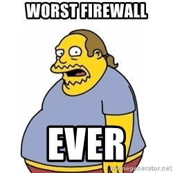 Comic Book Guy Worst Ever - WORST FIREWALL EVER