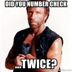Chuck Norris  - Did you number check ...twice?