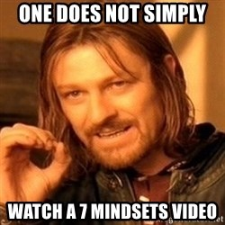 One Does Not Simply - one does not simply  watch a 7 mindsets video