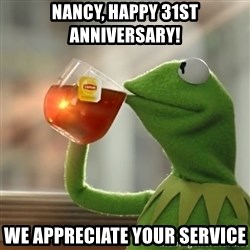 Kermit The Frog Drinking Tea - Nancy, Happy 31st anniversary! We appreciate your service