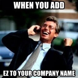 HaHa! Business! Guy! - When you add EZ to your company name