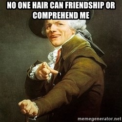 Ducreux - No one hair can friendship or comprehend me