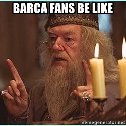 dumbledore fingers - Barca fans be like