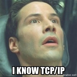 i know kung fu -  I know TCP/IP