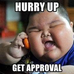 fat chinese kid - hurry up  Get approval