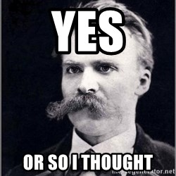 Nietzsche - Yes Or so i thought
