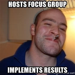 Good Guy Greg - Hosts Focus Group implements results