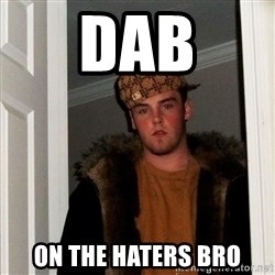 Scumbag Steve - Dab On the haters bro