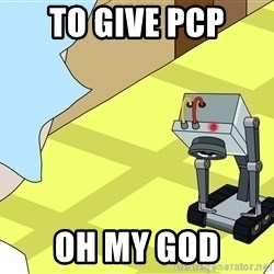 What is my Purpose Butter Robot - To give pcp oh my god