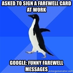 Socially Awkward Penguin - ASKED TO SIGN A FAREWELL CARD AT WORK GOOGLE: FUNNY FAREWELL MESSAGES