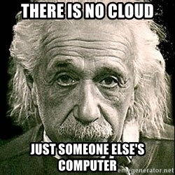 Albert Einstein - There is no cLoud Just Someone Else's Computer