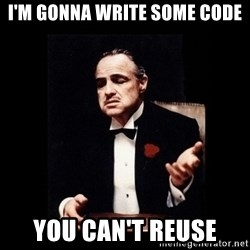 The Godfather - I'm gonna write some code You can't reuse