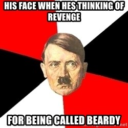 Advice Hitler - his face when hes thinking of revenge for being called beardy