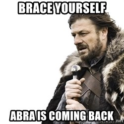 Winter is Coming - Brace yourself Abra is coming back