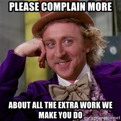 Willy Wonka - Please coMPlain more About all the extra work we make you do