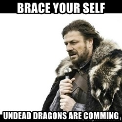Winter is Coming - Brace your Self Undead Dragons are comming