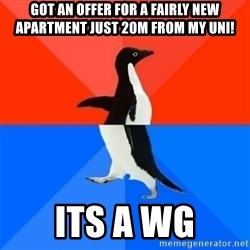Socially Awesome Awkward Penguin - GOT an offer for a fairly new apartment just 20m From my uni! Its a WG